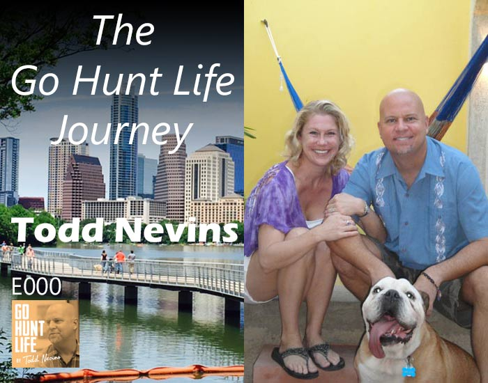 E000 Todd Nevins – The Go Hunt Life Journey
