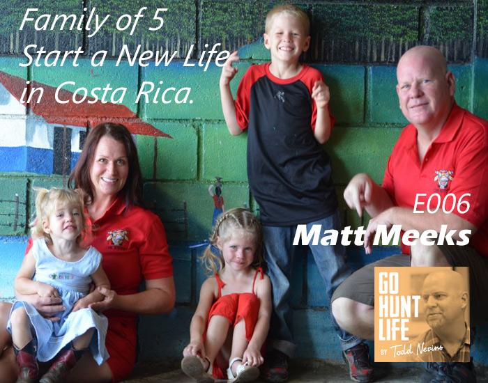 E006 Matt Meeks – Family of 5 Start a New Life in Costa Rica