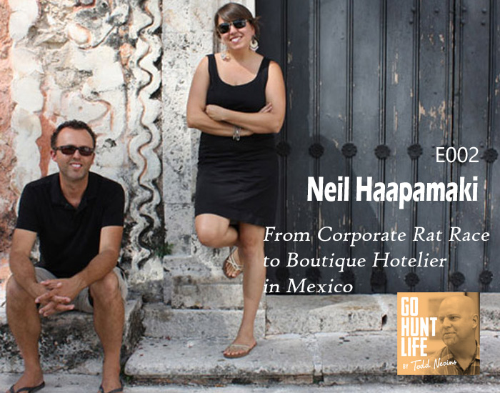 E002 Neil Haapamaki – Corporate Rat Race to Boutique Hotelier in Mexico