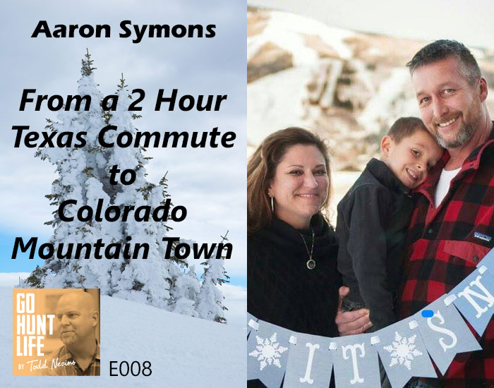 E008 From a Texas 2 Hour Commute to Colorado Mountain Town – Aaron Symons