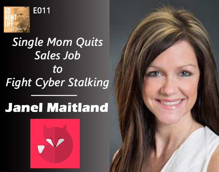 E011 Single Mom Quits Sales Job to Fight Cyber Stalking – Janel Maitland