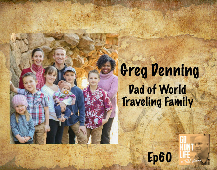 "Ep60 ""Living Deliberately"" With 7 Kids, 30+ Countries, 5 Continents in 10 Years – Greg Denning"