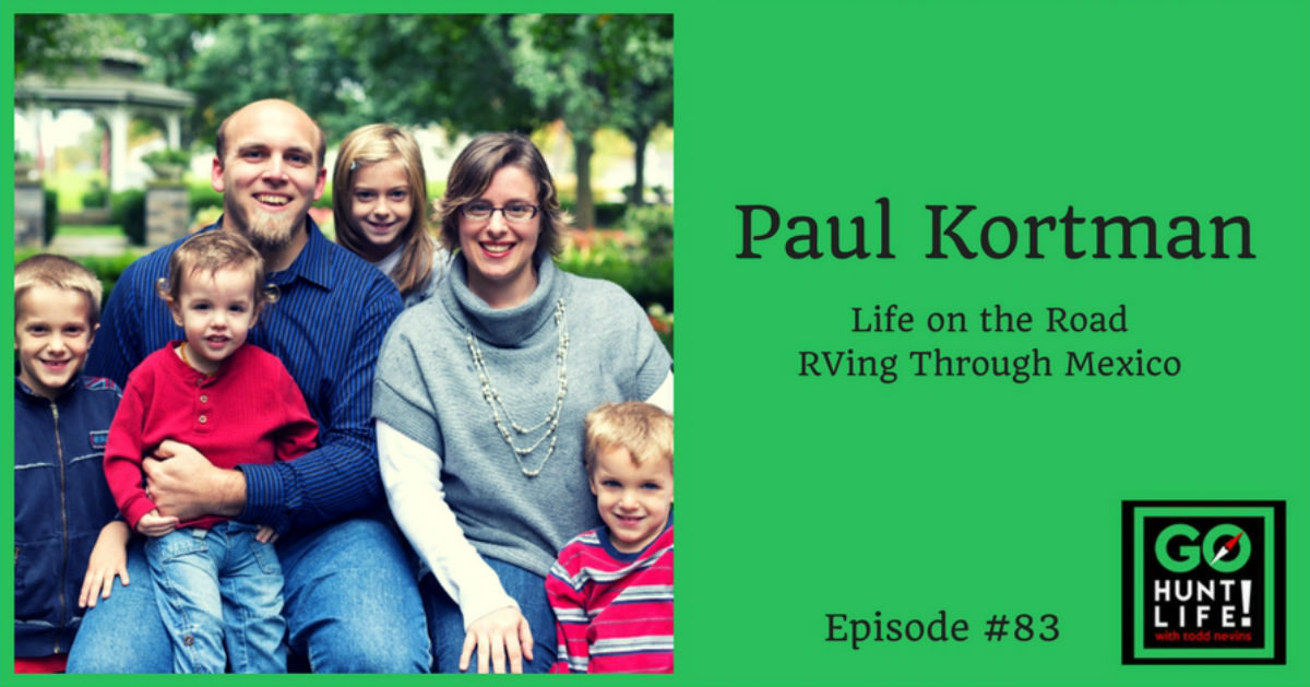 Ep83 Life on the Road with a Family of 6 RVing Through Mexico – Paul Kortman 🇲🇽 🌮