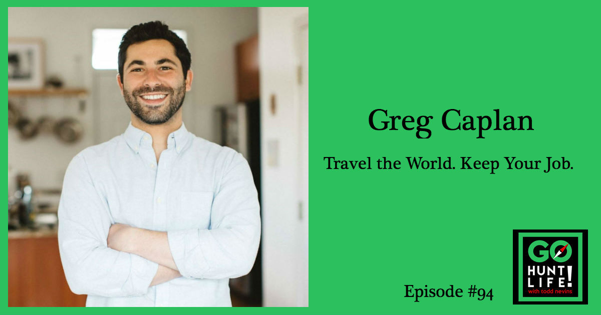 Ep94 – The Solution to Traveling the World for 1 Year and Keeping Your Real Job – Greg Caplan 🌎