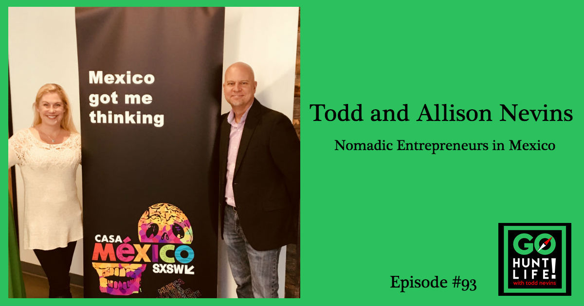 Ep93 The Digital Nomad Entrepreneurs Moving to Mexico – Todd and Allison Nevins 🚀🇲🇽