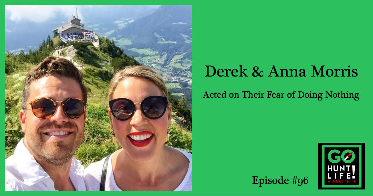 Ep96 When Your Fear of Doing Nothing Surpasses Your Fear of Screwing Up – Derek and Anna Morris 😨💪