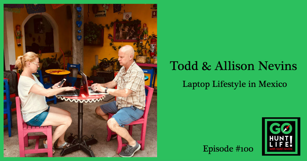 Ep100 Hunting Down the Laptop Lifestyle Road Tripping Through Mexico – Todd and Allison Nevins 💻🇲🇽