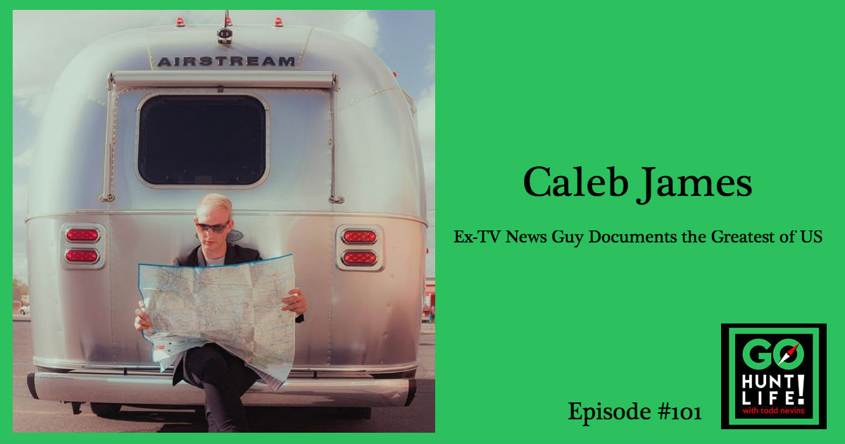 Ep101 TV News Reporter Quits and Buys an Airstream to Chase Down the Greatest of US – Caleb James